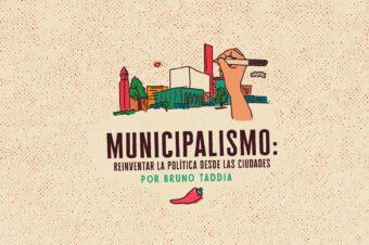 MUNICIPALISMO: REINVENTAR LA POLÍTICA DESDE LAS CIUDADES