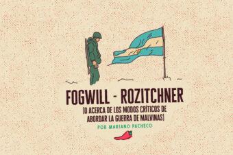 FOGWILL – ROZITCHNER (O acerca de los modos críticos de abordar la guerra de Malvinas)
