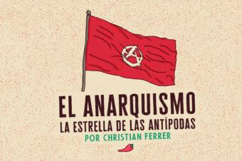EL ANARQUISMO / LA ESTRELLA DE LAS ANTÍPODAS