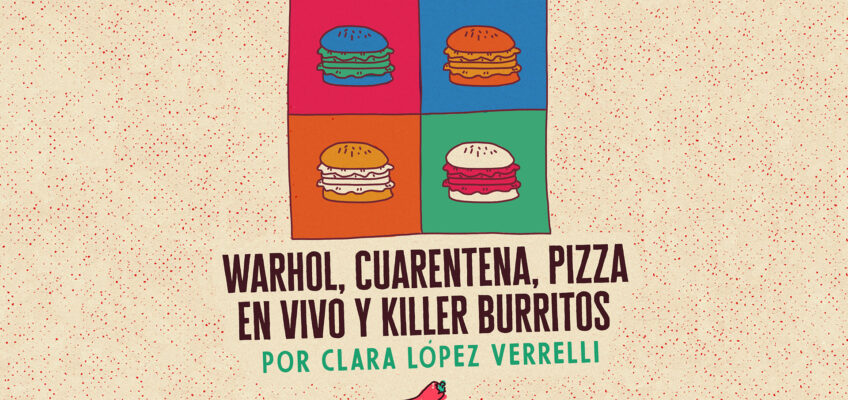 WARHOL, CUARENTENA, PIZZA EN VIVO Y KILLER BURRITOS