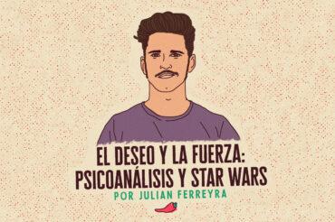 EL DESEO Y LA FUERZA:  PSICOANÁLISIS & STAR WARS