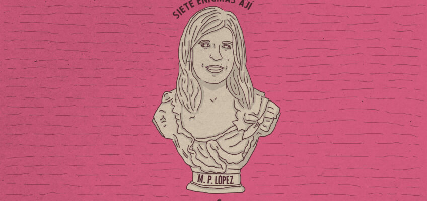 SIETE ENIGMAS (Responde María Pia López)