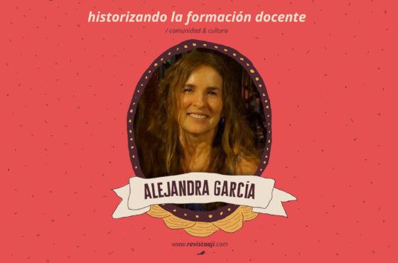 historizando la formación docente / alejandra garcía