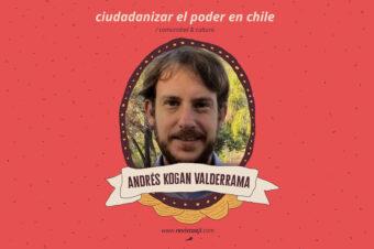 ciudadanizar el poder en chile / andrés kogan valderrama